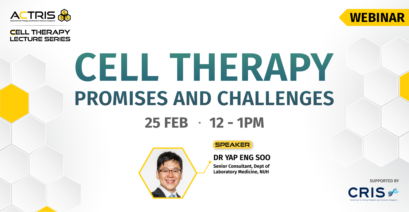 ACTRIS Cell Therapy Lecture Series: Cell Therapy – Promises and Challenges