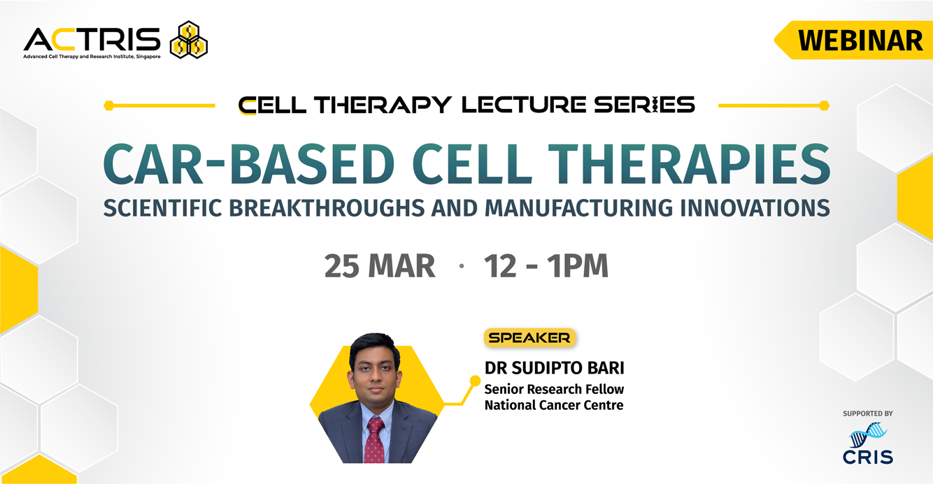 ACTRIS Cell Therapy Lecture Series: CAR-Based Cell Therapies – Scientific Breakthroughs and Manufacturing Innovations